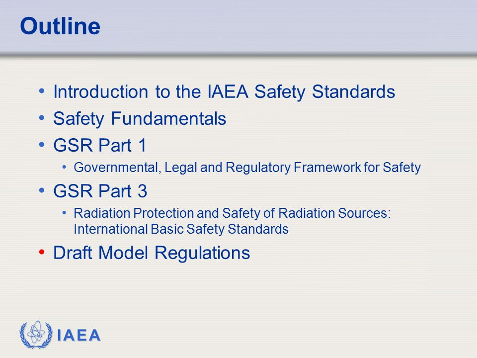 Outline Introduction to the IAEA Safety Standards Safety Fundamentals