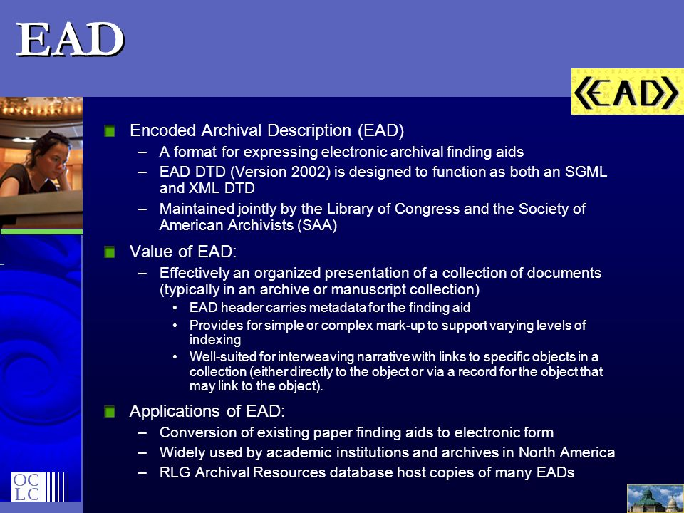 EAD Encoded Archival Description (EAD) A format for expressing electronic archival finding aids.