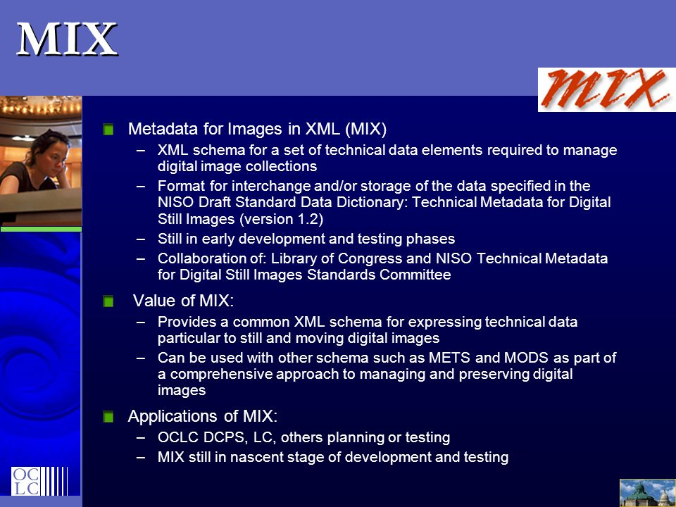 MIX Metadata for Images in XML (MIX) Value of MIX: