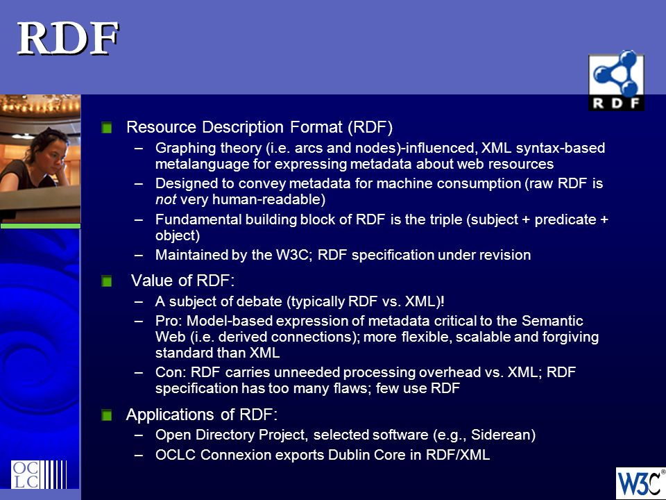 RDF Resource Description Format (RDF) Value of RDF: