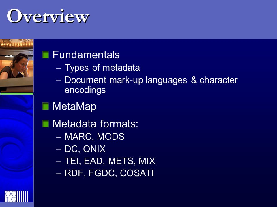 Overview Fundamentals MetaMap Metadata formats: Types of metadata