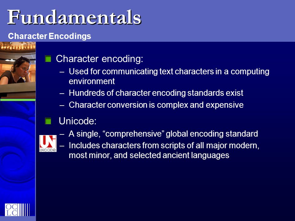 Fundamentals Character encoding: Unicode: Character Encodings