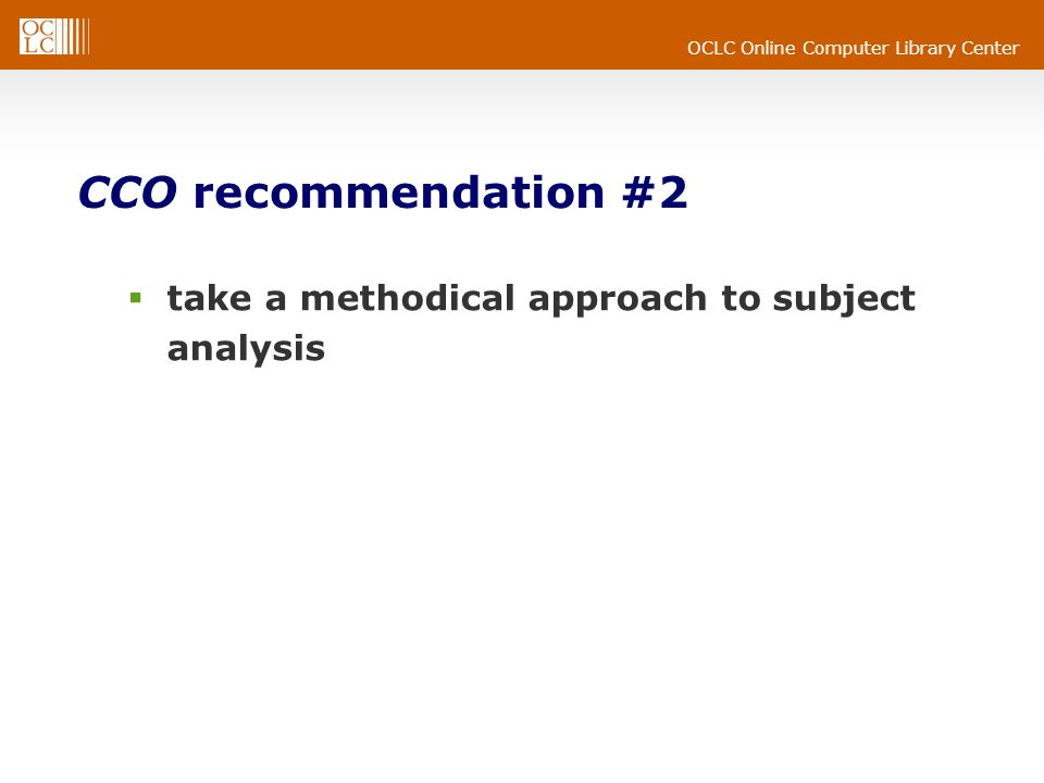 CCO recommendation #2 take a methodical approach to subject analysis