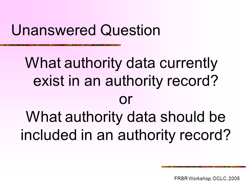 Unanswered Question What authority data currently exist in an authority record or What authority data should be included in an authority record