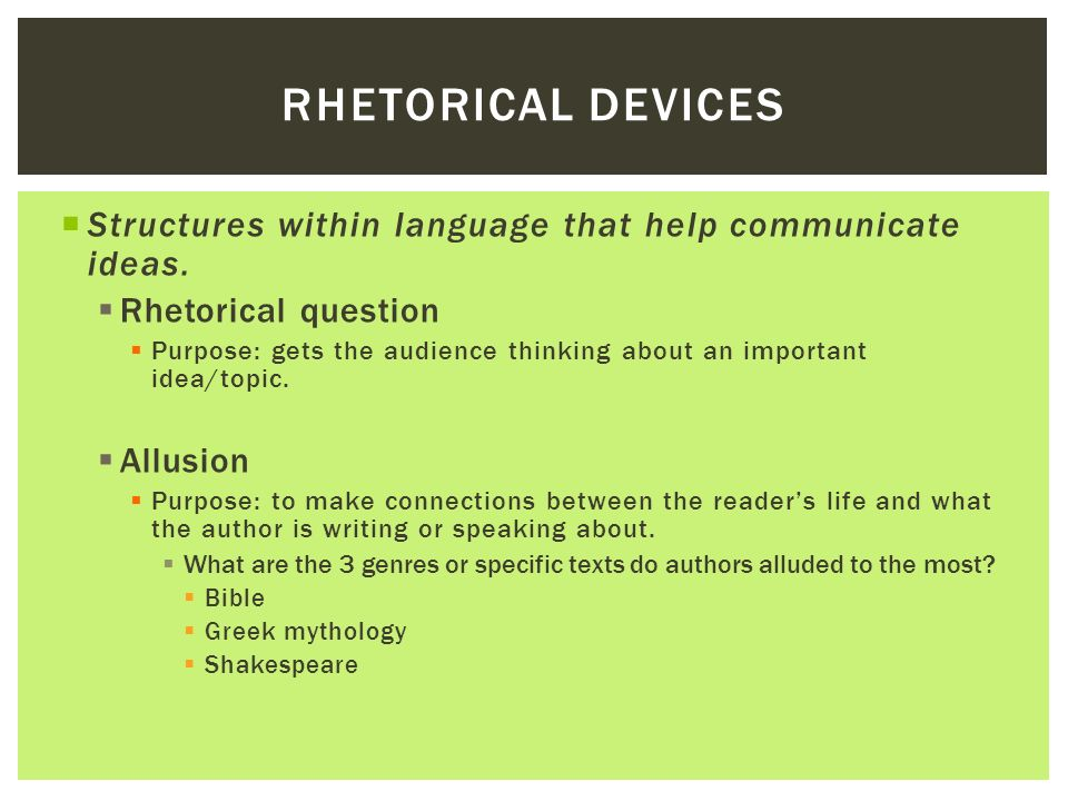 Rhetorical Devices Structures within language that help communicate ideas. Rhetorical question.