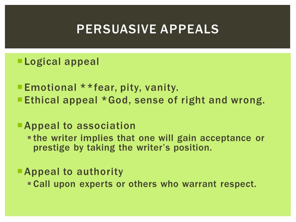Persuasive Appeals Logical appeal Emotional **fear, pity, vanity.