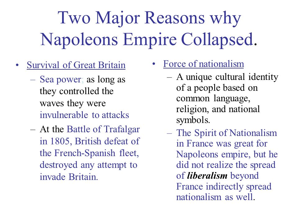 the role of nationalism in the downfall of napoleon The downfall of napoleon is a trilogy of which moscow, leipzig, fontainebleau are the successive pieces and waterloo the epilogue thus even after the fall of napoleon which was an outcome of the factors referred to above, the powers which helped him to rise had not been vanquished.