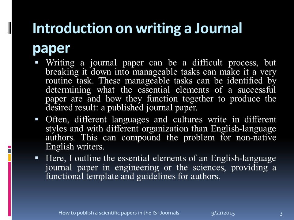how to write a journal Writing a good journal proposal requires considerable effort, but then so does launching a journal proposal writing will help you clarify the journal's mission and goals - which should be a great help when you are ready to solicit articles as you will have a good idea of what you want, and where to go to get it.