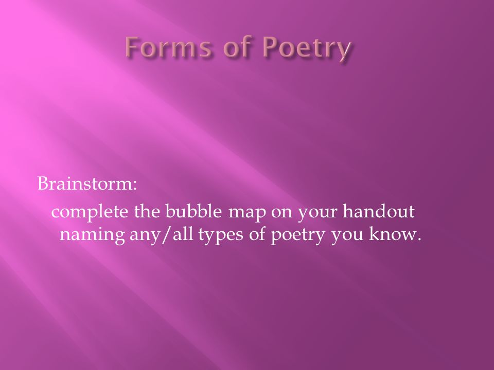 Forms of Poetry Brainstorm: complete the bubble map on your handout naming any/all types of poetry you know.