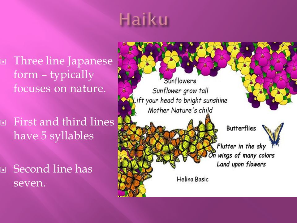 Haiku Three line Japanese form – typically focuses on nature.