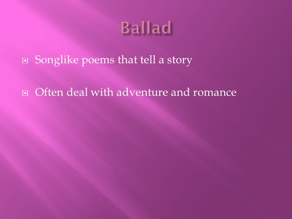 Ballad Songlike poems that tell a story