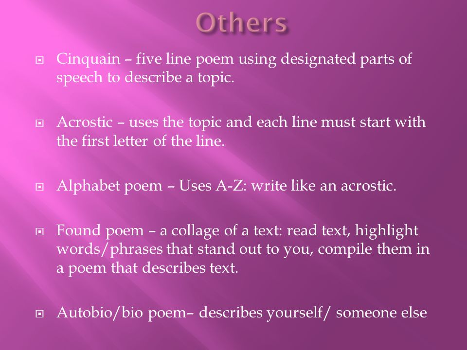 Others Cinquain – five line poem using designated parts of speech to describe a topic.