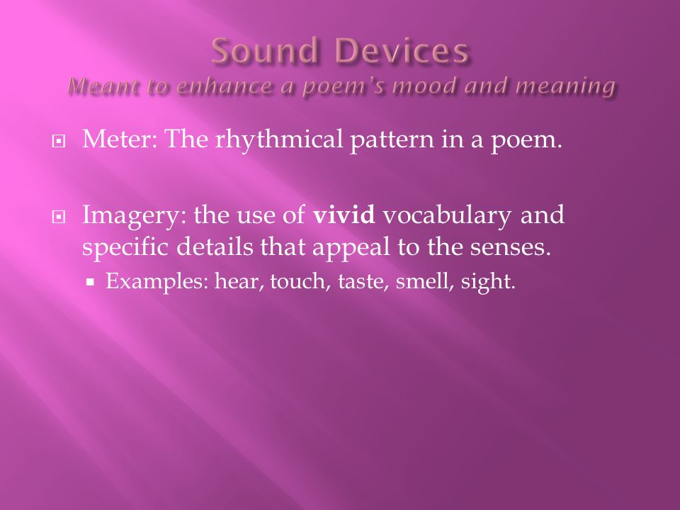 Sound Devices Meant to enhance a poem's mood and meaning