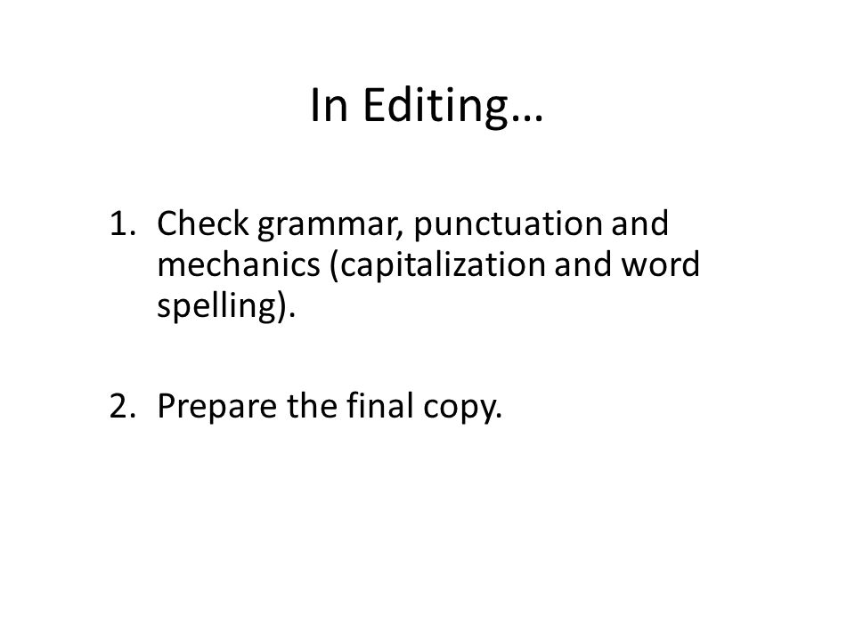In Editing… Check grammar, punctuation and mechanics (capitalization and word spelling).