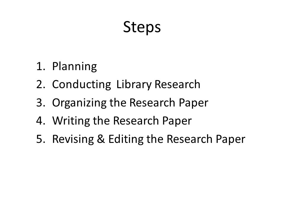 Steps Planning Conducting Library Research