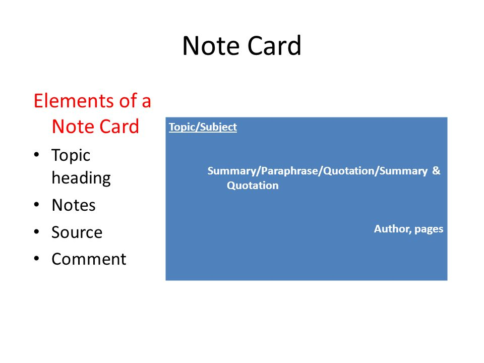 Note Card Elements of a Note Card Topic heading Notes Source Comment