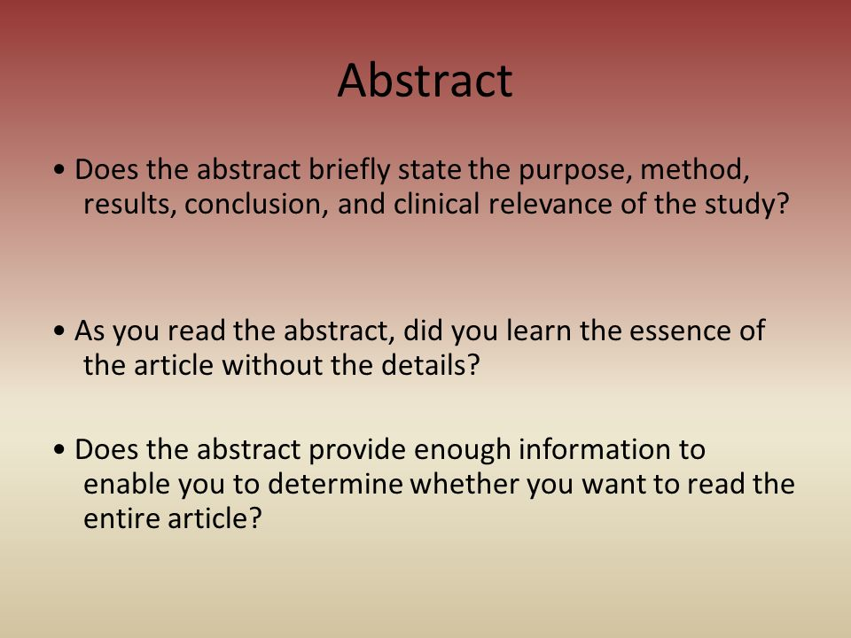 Abstract • Does the abstract briefly state the purpose, method, results, conclusion, and clinical relevance of the study