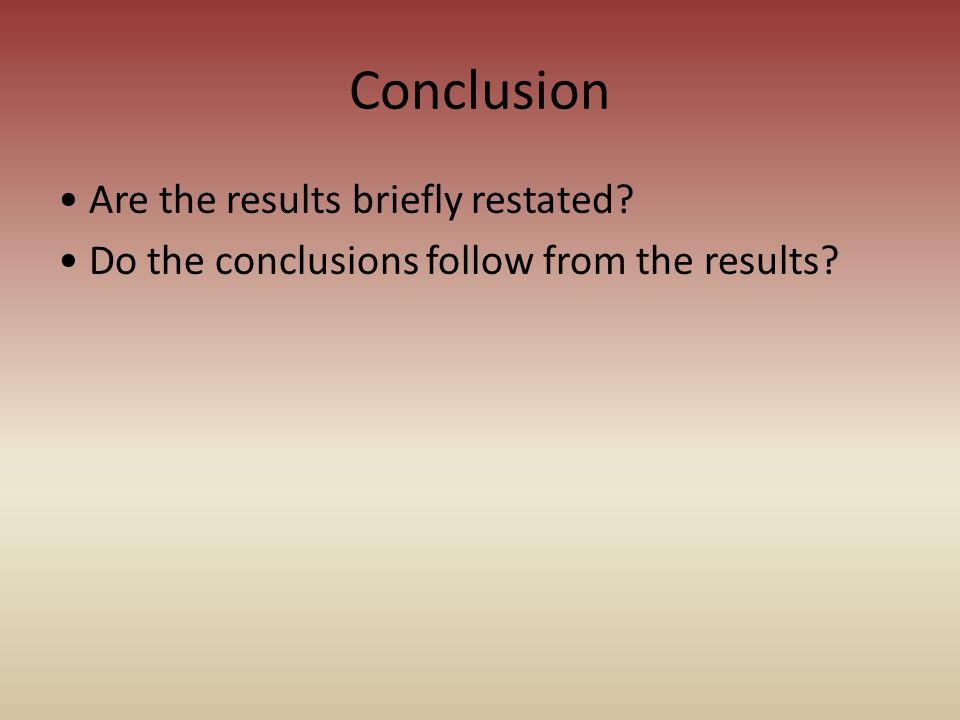 Conclusion • Are the results briefly restated