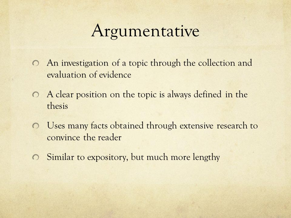Argumentative An investigation of a topic through the collection and evaluation of evidence.