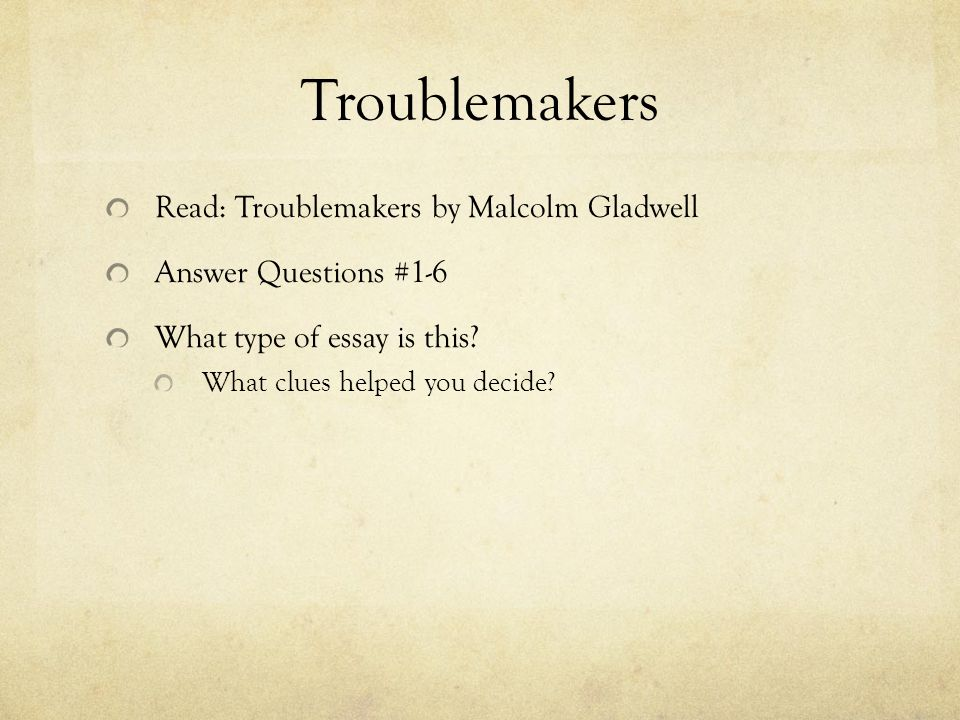 Troublemakers Read: Troublemakers by Malcolm Gladwell