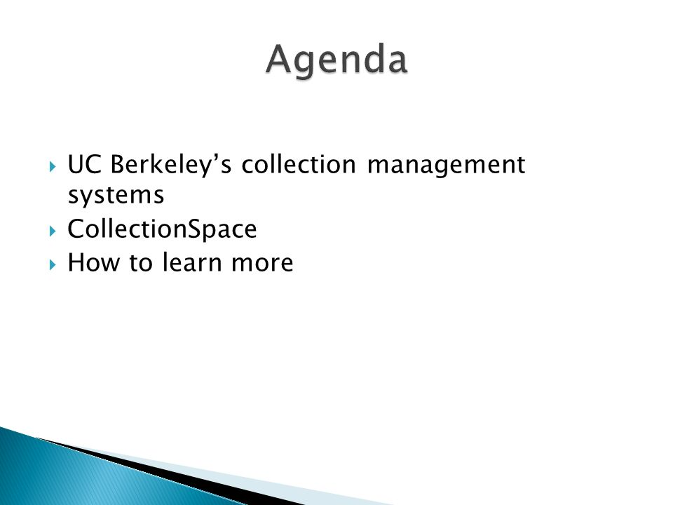 Agenda UC Berkeley's collection management systems CollectionSpace