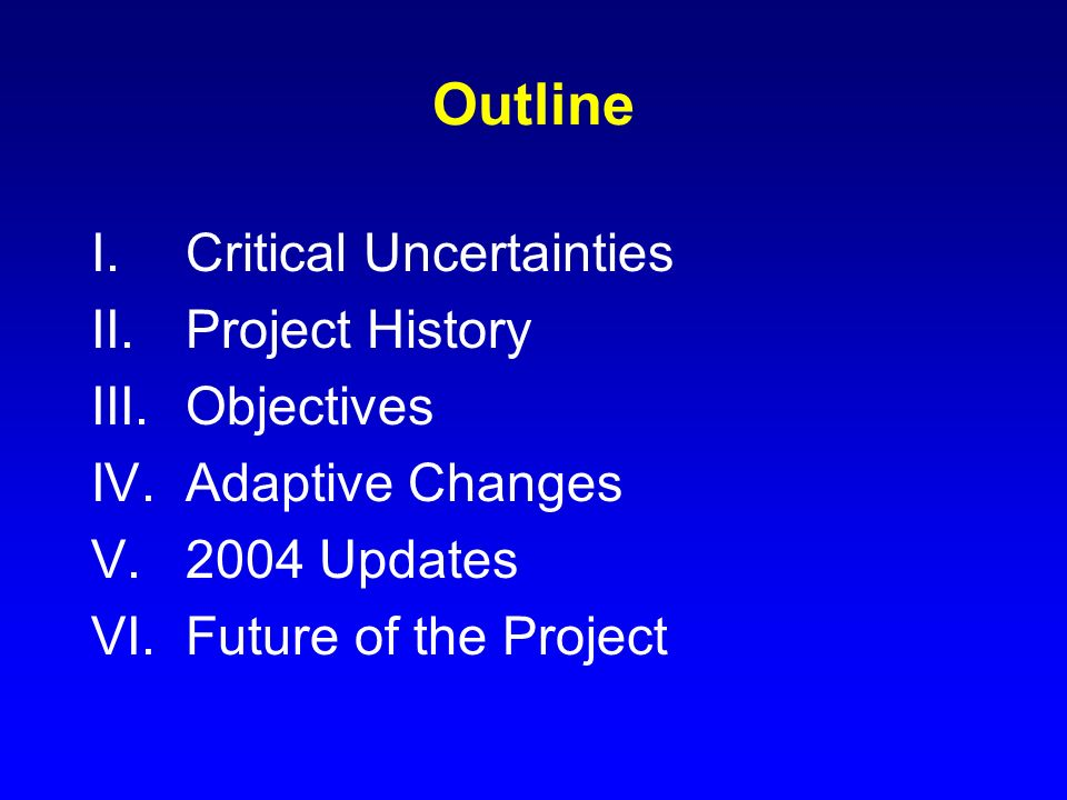 Outline Critical Uncertainties Project History Objectives