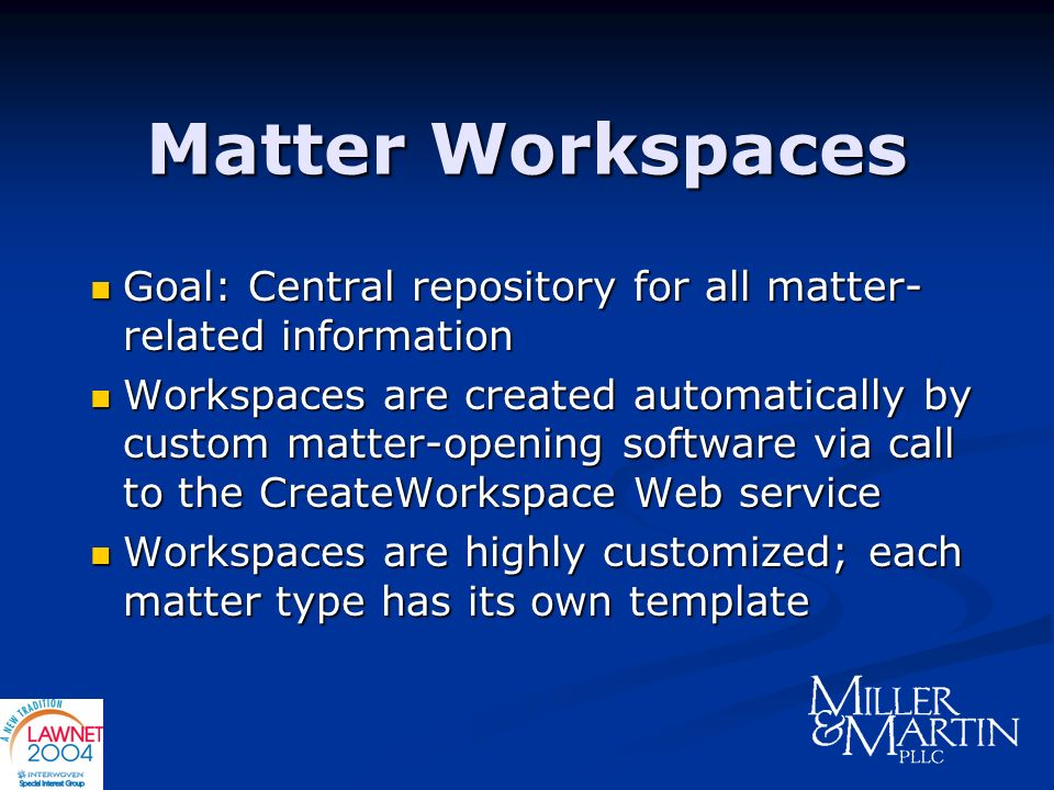 Matter Workspaces Goal: Central repository for all matter-related information.