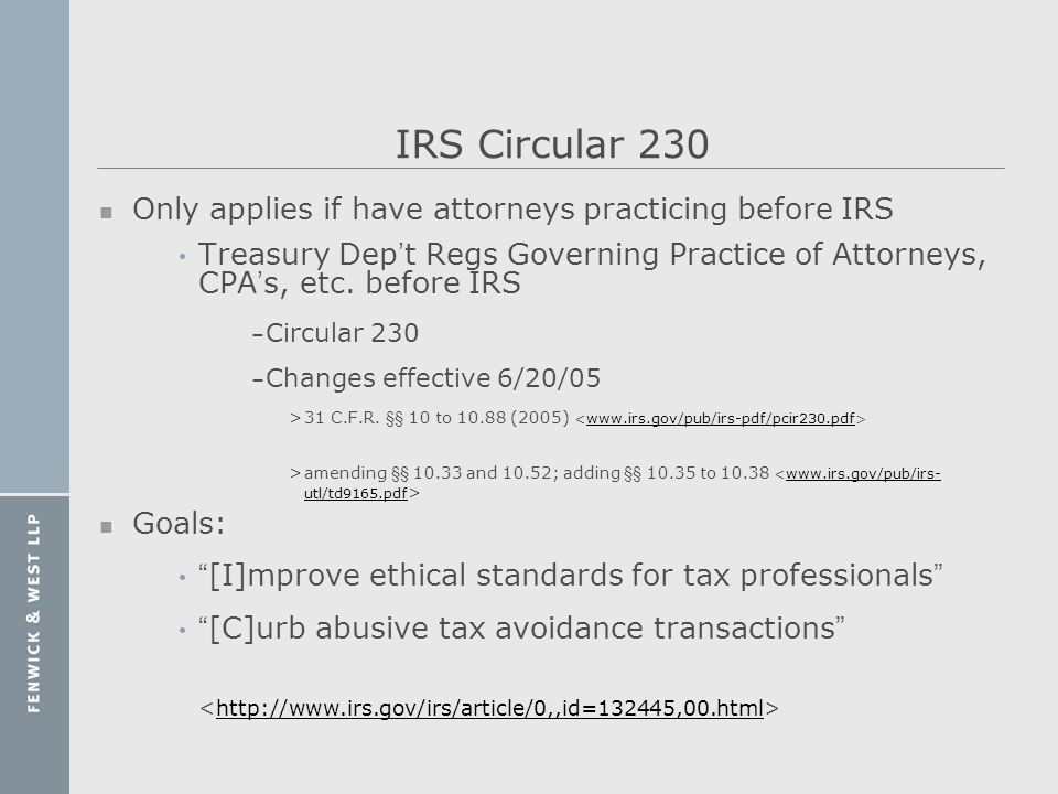 IRS Circular 230 Only applies if have attorneys practicing before IRS