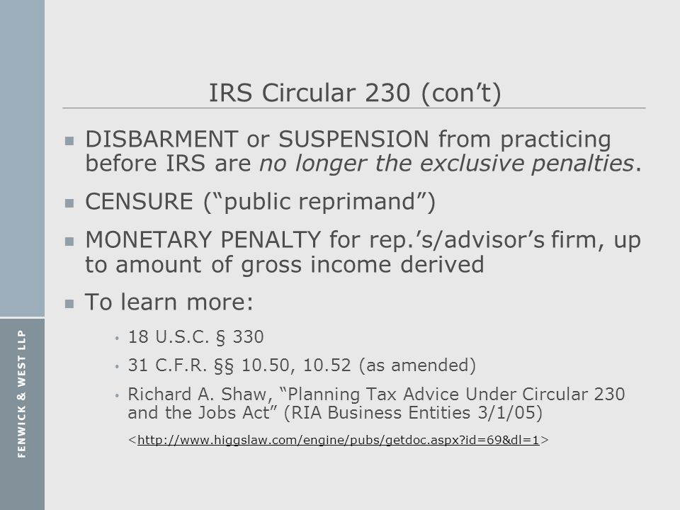 IRS Circular 230 (con't) DISBARMENT or SUSPENSION from practicing before IRS are no longer the exclusive penalties.