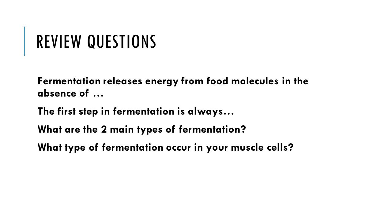 Review Questions Fermentation releases energy from food molecules in the absence of … The first step in fermentation is always…