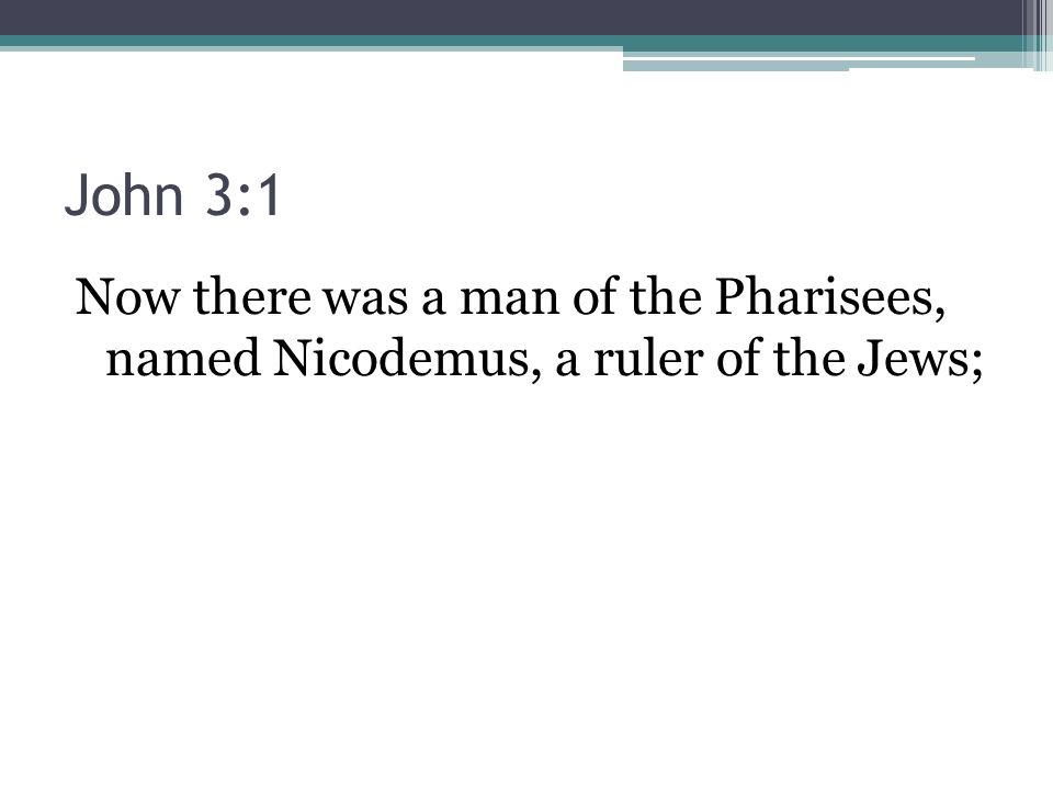John 3:1 Now there was a man of the Pharisees, named Nicodemus, a ruler of the Jews;