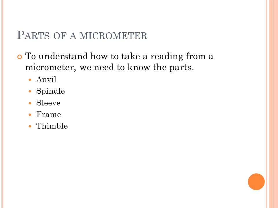 Parts of a micrometer To understand how to take a reading from a micrometer, we need to know the parts.