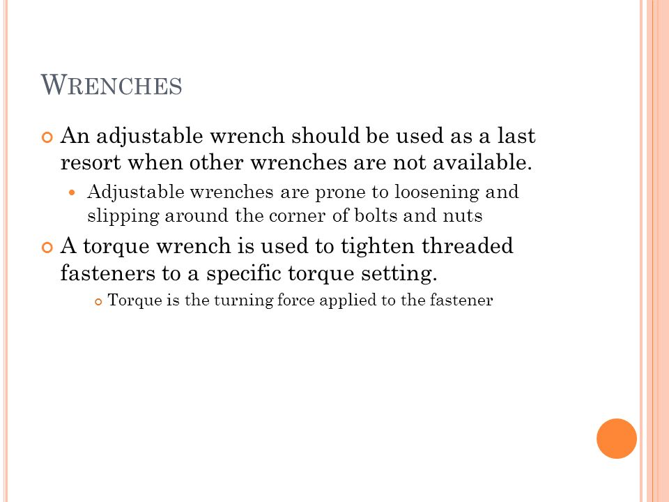 Wrenches An adjustable wrench should be used as a last resort when other wrenches are not available.