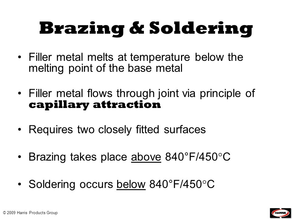 Brazing & Soldering Filler metal melts at temperature below the melting point of the base metal.