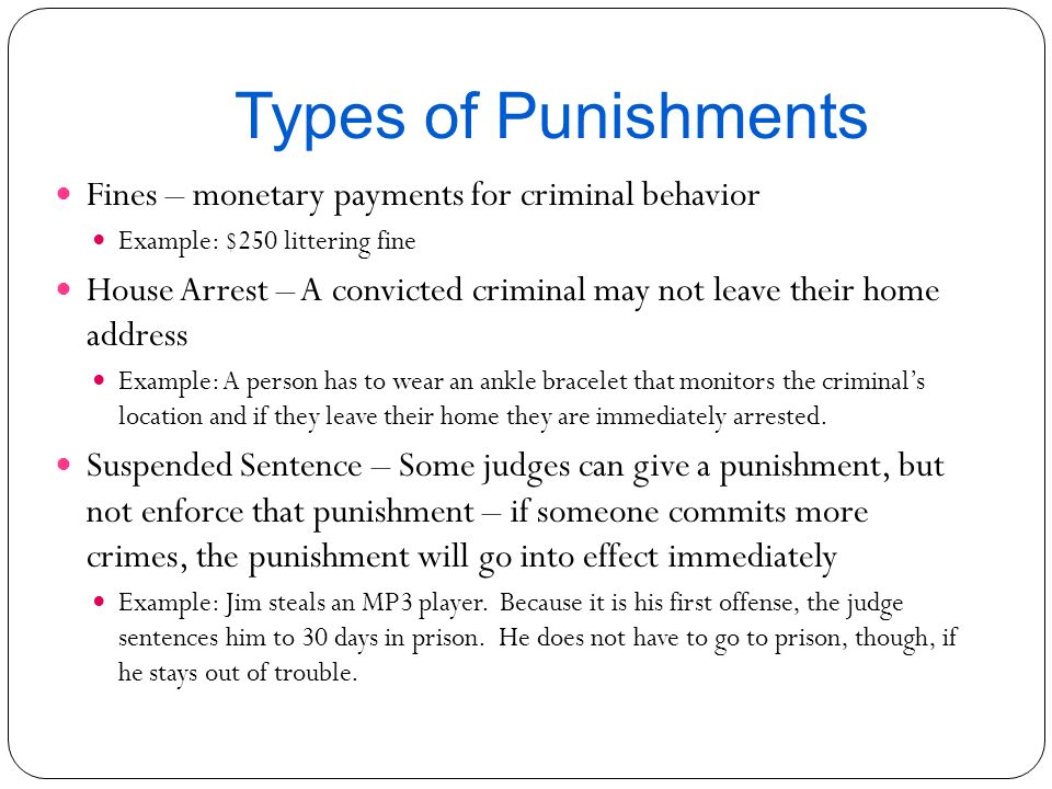 Types of Punishments Fines – monetary payments for criminal behavior