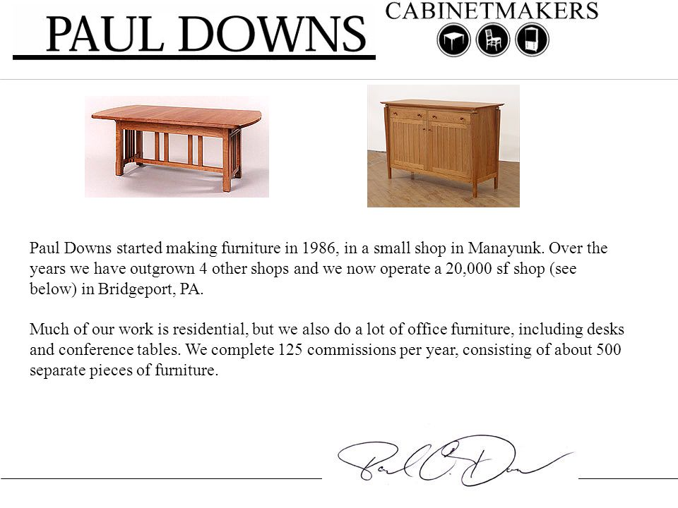 Paul Downs Started Making Furniture In 1986, In A Small Shop In Manayunk.  Over
