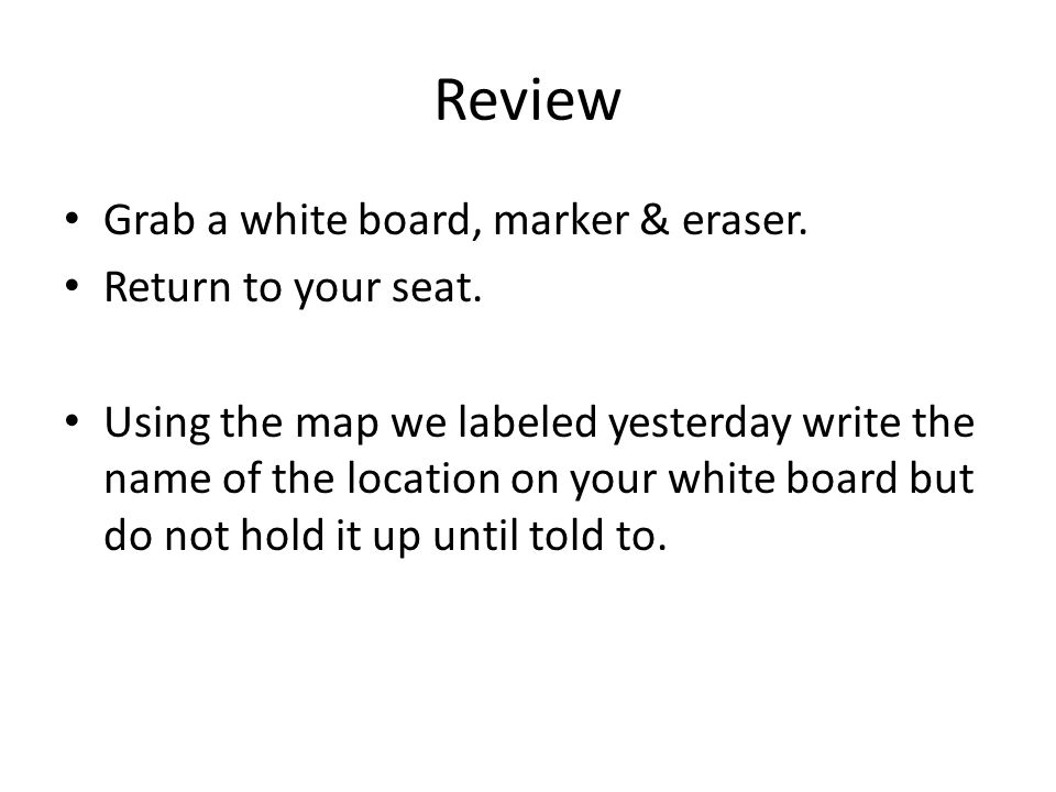 Review Grab a white board, marker & eraser. Return to your seat.