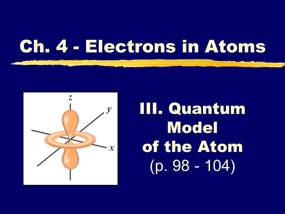 III. Quantum Model of the Atom (p. 98 - 104)