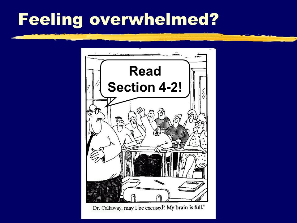 Feeling overwhelmed Read Section 4-2!