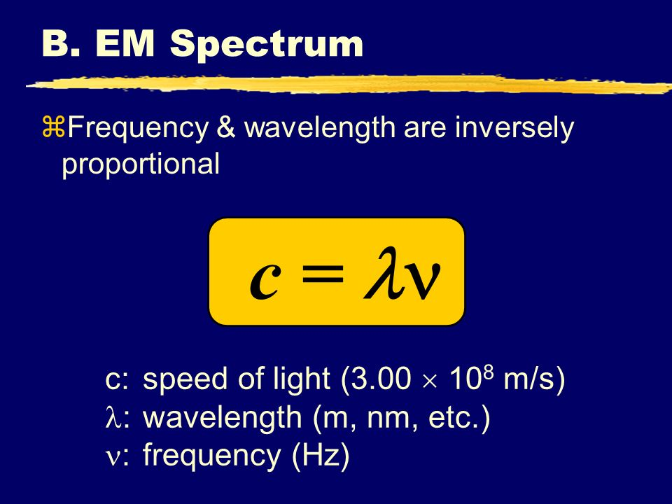 c =  B. EM Spectrum c: speed of light (3.00  108 m/s)
