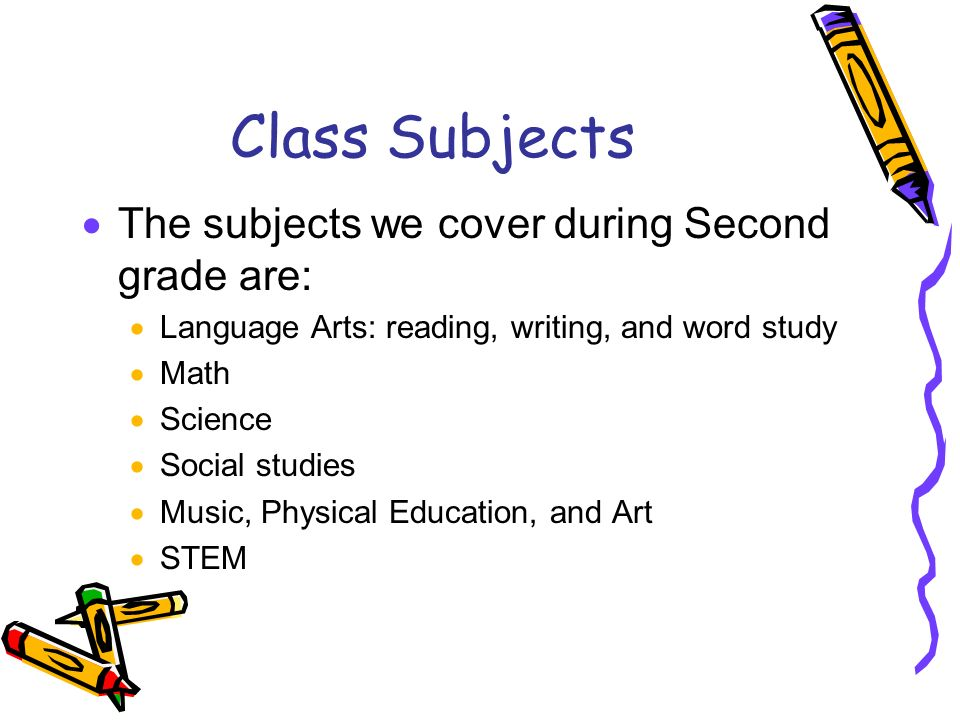 Class Subjects The subjects we cover during Second grade are:
