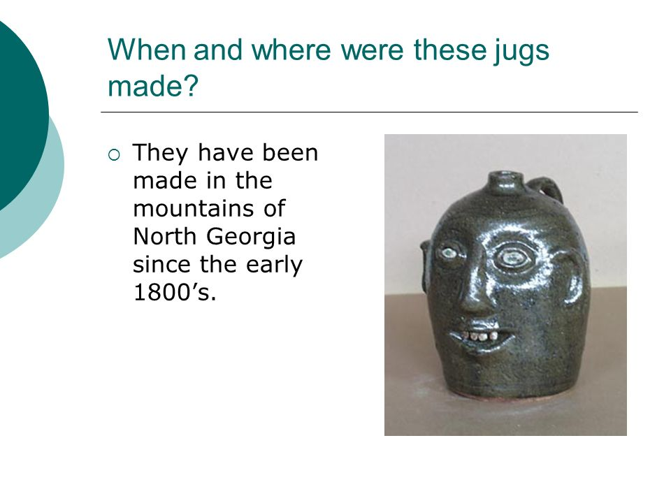 When and where were these jugs made