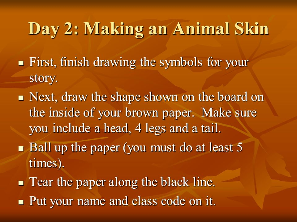 Day 2: Making an Animal Skin
