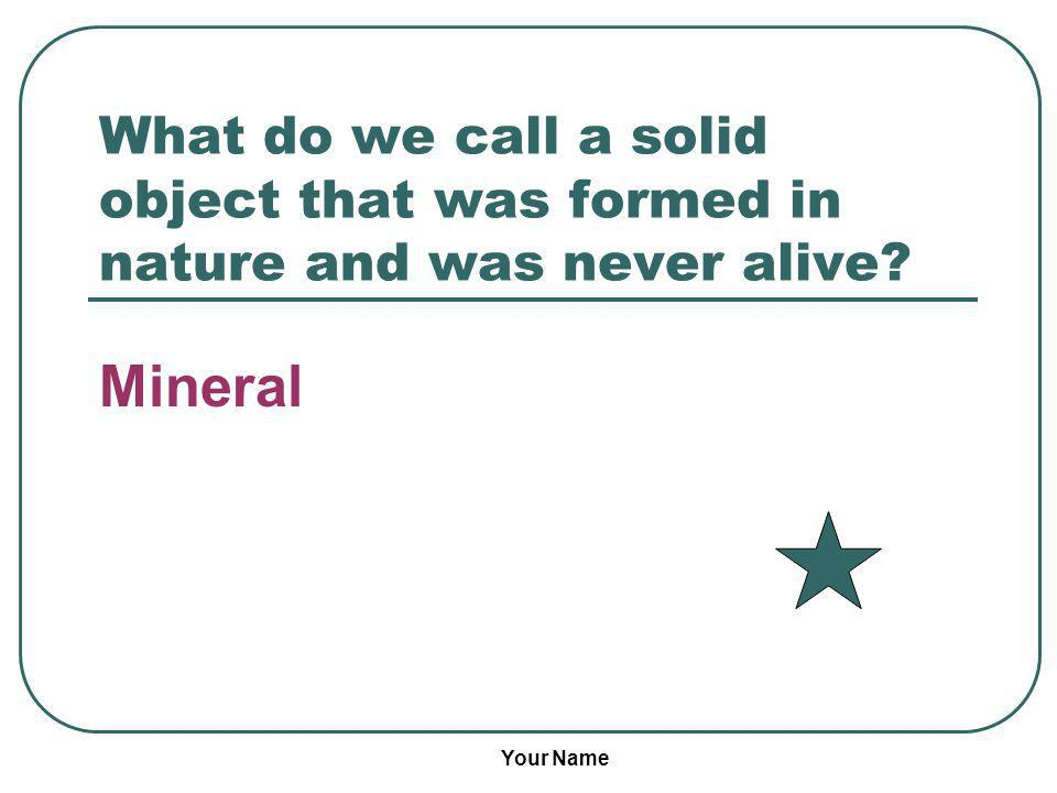 What do we call a solid object that was formed in nature and was never alive