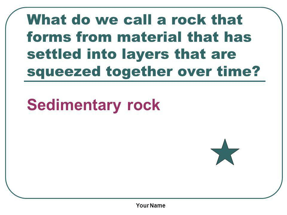 What do we call a rock that forms from material that has settled into layers that are squeezed together over time