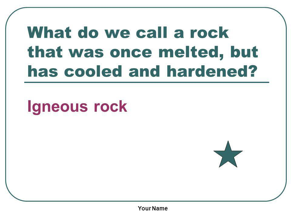 What do we call a rock that was once melted, but has cooled and hardened