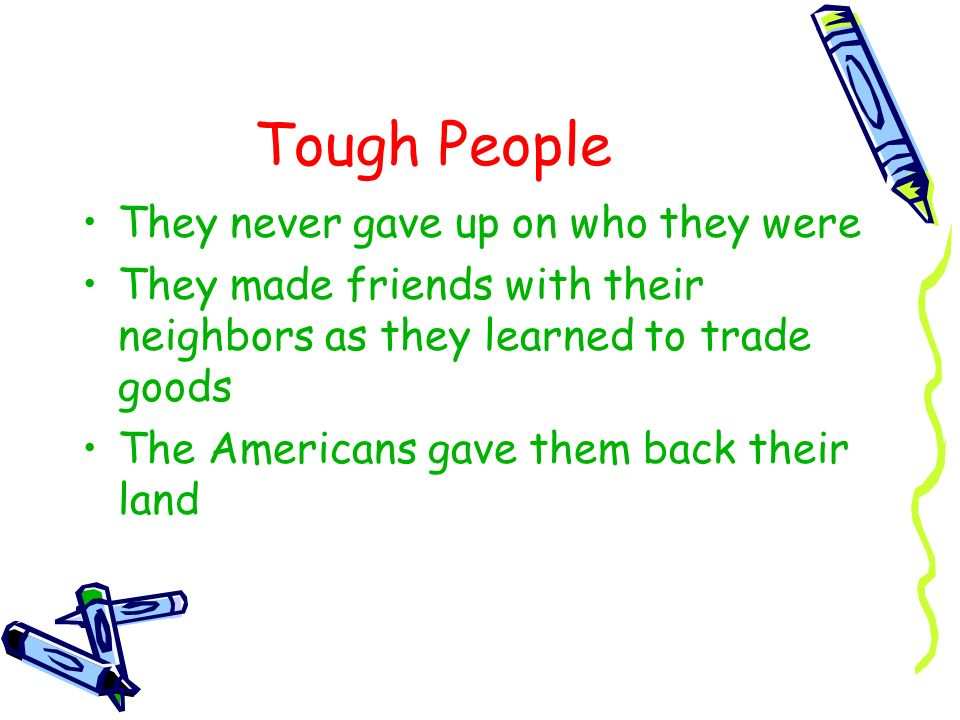 Tough People They never gave up on who they were