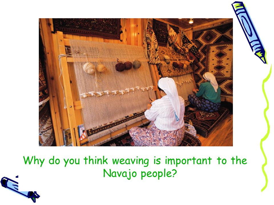 Why do you think weaving is important to the Navajo people