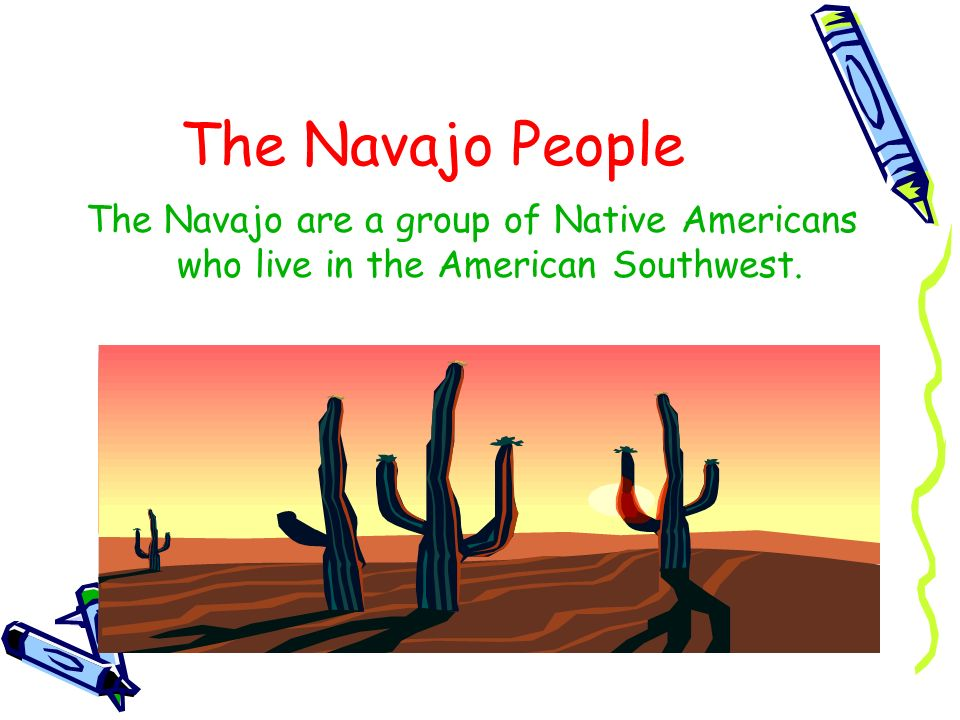 The Navajo People The Navajo are a group of Native Americans who live in the American Southwest.
