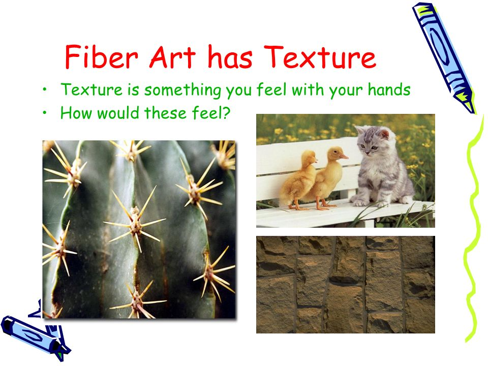 Fiber Art has Texture Texture is something you feel with your hands